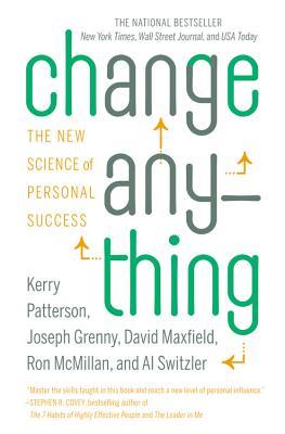 Change Anything By Patterson, Kerry/ Grenny, Joseph/ Maxfield, David/ McMillan, Ron/ Switzler, Al