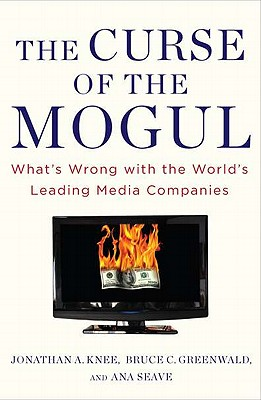 The Curse of the Mogul By Knee, Jonathan A./ Greenwald, Bruce C./ Seave, Ava